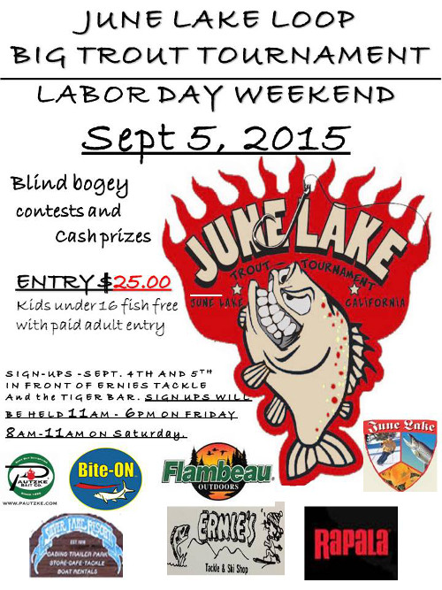 June Lake Loop Big Trout Tournament Labor Day Weekend Sept. 5 2015. Blind Bogey with Prizes. Signups Sept 4th &5th in front of Ernies Tackle. $25 entry fee.